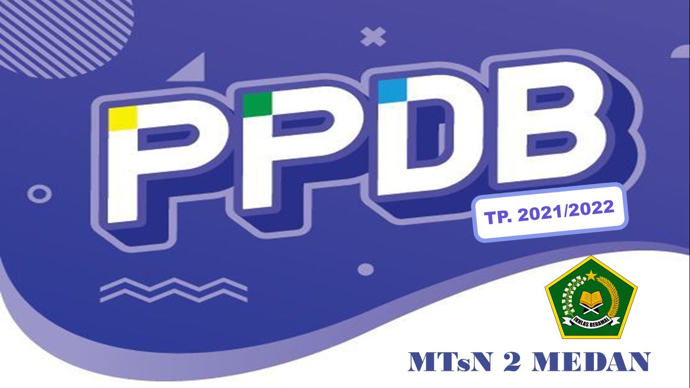 PENERIMAAN PESERTA DIDIK BARU (PPDB) MTsN 2 MEDAN TP. 2021/2022